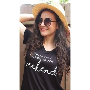 'Seriously Need More Weekend' Black Graphic Tshirt
